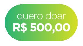 Quero doar R$ 500,00